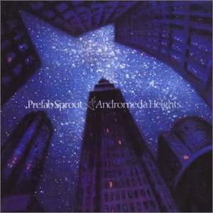 Prefab Sprout - Andromeda Heights